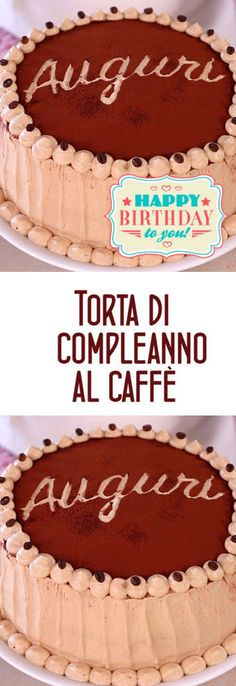 TORTA DI COMPLEANNO AL CAFFE' Mocha Chocolate, Torte Cake, Plum Cake, Sponge Cake, Nutella, Tiramisu, Food And Drink, Birthday Cake, Cooking