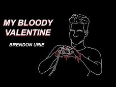 Brendon Urie: My Bloody Valentine - YouTube <<< I CANNOT wait for the actual release of this song. It sounds SO GOOD. Maybe he'll release it early because it's kinda been leaked... *fingers crossed*