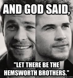 "And God said,  ""Let there be the Hemsworth brothers."""