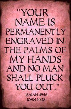 Isaiah 49:16 & John 10:28