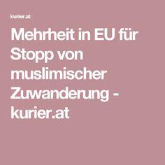 Mehrheit in EU für Stopp von muslimischer Zuwanderung - kurier. Islam, Self, Muslim