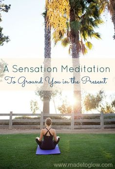 A Sensation Meditation: A simple meditation you can do anywhere to help re-focus and bring you back to the present