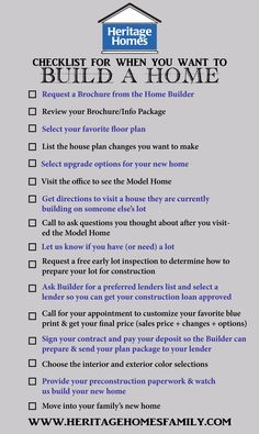 Checklist of what to do when you want to build a home. The steps you should take in the home-building process. -> Print this and keep it with you. As you check off your list, you'll be that much closer to moving into your new home.