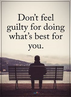 Dont feel guilty for doing whats best for you..