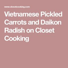 Vietnamese Pickled Carrots and Daikon Radish on Closet Cooking