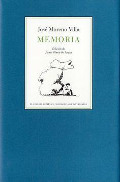 Memoria / José Moreno Villa ; edición de Juan Pérez de Ayala. México, D.F. : El Colegio de México ; [Madrid] : Publicaciones de la Residencia de Estudiantes, 2011