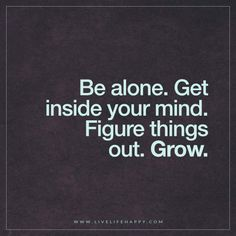 Be Alone. Get Inside Your Mind.