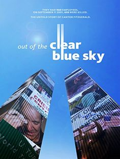 Out of the Clear Blue Sky- 	 A documentary that explores the effects of 9/11 on the firm Cantor Fitzgerald, whose offices on the top five floors of the North Tower of the World Trade Center were destroyed in the attacks, killing 658 out of their 960 employees.