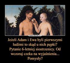 Jeżeli Adam i Ewa byli pierwszymi ludźmi to skąd u nich pępki?Pytanie 6-letniej siostrzenicy. Od wczoraj czeka na wyjaśnienia... Pomysły? – Wtf Funny, Funny Cute, Funny Memes, Jokes, Polish Memes, Titanic, Best Memes, True Stories, Everything