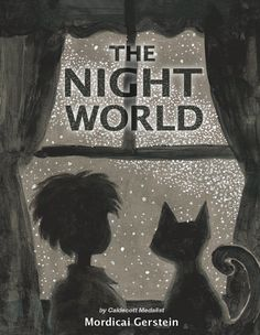 """THE NIGHT WORLD  by Mordicai Gerstein. Sylvie the cat persuades her boy to go into the darkness very late at night, where they are greeted by the shadows of roses and other flowers, and by nocturnal animals who whisper, """"it's almost here."""" Ages 3-7"""