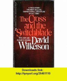 Cross And Switchblade (9780515079029) David Wilkerson, John Sherrill, Elizabeth Sherrill , ISBN-10: 0515079022  , ISBN-13: 978-0515079029 ,  , tutorials , pdf , ebook , torrent , downloads , rapidshare , filesonic , hotfile , megaupload , fileserve
