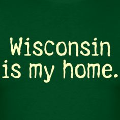 Wisconsin is my home