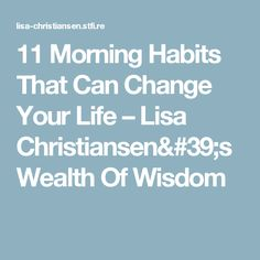 11 Morning Habits That Can Change Your Life – Lisa Christiansen's Wealth Of Wisdom