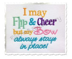 $2.95I May Flip & Cheer but my Bow always stays in place Embroidery Design