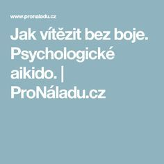 Jak vítězit bez boje. Psychologické aikido. | ProNáladu.cz Tarot, Aikido, Motto, Nasa, Astrology, Psychology Programs, Mottos, Hapkido