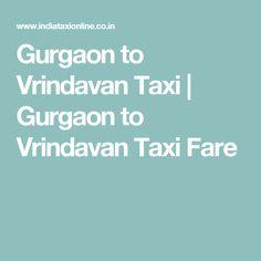 Gurgaon to Vrindavan Taxi   Gurgaon to Vrindavan Taxi Fare