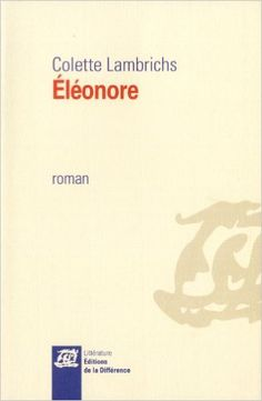 Éléonore : roman / Colette Lambrichs - Paris : Éditions de La Différence, cop. 2013