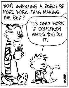 Hobbes Deep - It's only work if somebody makes you do it.