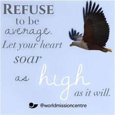 Refuse to be average. Let your heart soar as high as it will. -A.W. Tozer