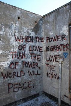 """When the power of love is greater than the love of power, the world will know peace"". #graffiti #quote"