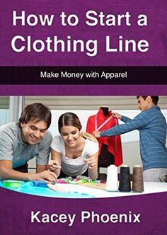 How to Start a Clothing Line:  Make Money with Apparel by Kacey Phoenix, http://www.amazon.com/dp/B00SLHSAP6/ref=cm_sw_r_pi_dp_PCQWub0TKC37F