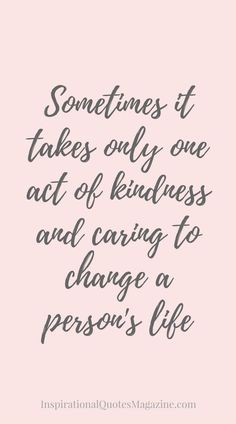 Sometimes it takes only one act of kindness and caring to change a person's life.