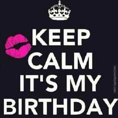 Keep Calm It's My Birthday keep calm birthday keep calm quotes happy birthday happy birthday wishes birthday quotes happy birthday quotes birthday quote my birthday happy birthday to me Crazy Quotes, Real Talk Quotes, Happy Quotes, Quotes To Live By, Keep Calm Birthday, Happy Birthday Wishes, Birthday Cards, My Birthday Pictures, Good Morning Snoopy
