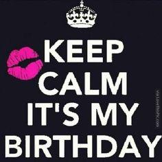 Keep Calm It's My Birthday keep calm birthday keep calm quotes happy birthday happy birthday wishes birthday quotes happy birthday quotes birthday quote my birthday happy birthday to me