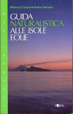 Guida naturalistica alle Isole Eolie Pietro Lo Cascio - Enrico Navarra L'Epos - Palermo