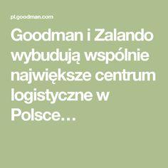 Goodman i Zalando wybudują wspólnie największe centrum logistyczne w Polsce…