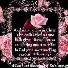 And walk in love as Christ also hath loved us and hath given Himself for us an offering and a sacrifice to God for a sweet-smelling savour Bible Scriptures, Bible Quotes, Bible Quotations, Wisdom Quotes, Sympathy Quotes, Walk In Love, Beautiful Prayers, Favorite Bible Verses, Praise The Lords