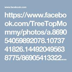 https://www.facebook.com/TreeTopMommy/photos/a.869054059892078.1073741826.144920495638775/869054133225404/?type=3&theater