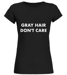 Gray Hair Dont Care Funny T-shirt for Grandparents