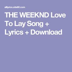 THE WEEKND Love To Lay Song + Lyrics + Download