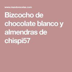 Bizcocho de chocolate blanco y almendras de chispi57