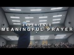 Experience Meaningful Prayer - YouTube