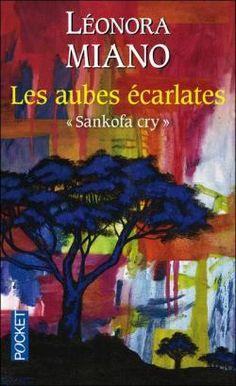Les aubes écarlates : Sankofa cry par Léonora Miano