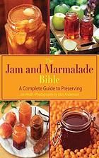 The jam and marmalade bible : a complete guide to preserving