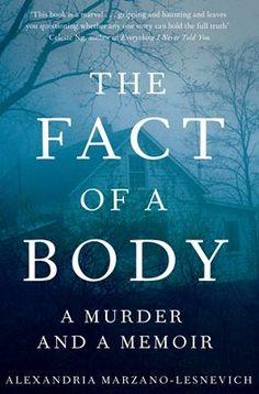 The Fact of a Body by Alexandria Marzano-Lesnevich / Part well researched true-crime novel, part memoir, a compelling read.