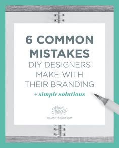 6 Common Mistakes DIY Designers Make with Their Branding + Simple Solutions. Find more branding and design tips like this on the Gillian Tracey Design blog!