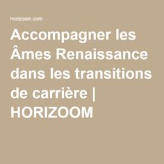 Accompagner les Âmes Renaissance dans les transitions de carrière | HORIZOOM Renaissance