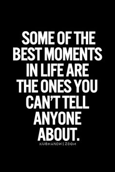 Some of the best moments in life are the ones you can't tell anyone about.  #quotes #inspiration