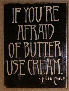 Julia Child quote -Love it!
