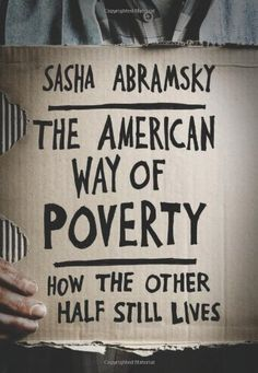 The American Way of Poverty: How the Other Half Still Lives by Sasha Abramsky,http://www.amazon.com/dp/1568587260/ref=cm_sw_r_pi_dp_RrjXsb1N75Z0DTKW