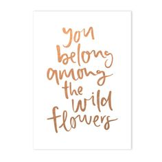 You belong among the wildflowers rose gold foiled A4 print   hardtofind.