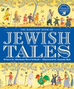 The Barefoot Book of Jewish Tales by Shoshana Boyd Gelfand,http://www.amazon.com/dp/184686884X/ref=cm_sw_r_pi_dp_lgcMsb00BBJY65Q5