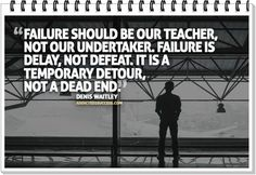Failure should be our teacher, not our undertaker.