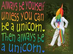 Always be yourself unless you can be a Then always be a unicorn. Worth Quotes, Me Quotes, Passion For Life, Always Be, Better Life, Unicorn, Author, Concept, Key