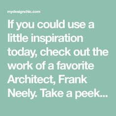If you could use a little inspiration today, check out the work of a favorite Architect, Frank Neely. Take a peek. We think you'll agree! Front Entrances, House Tours, Take That, Check, Inspiration, Biblical Inspiration, Welcome Door, Inspirational, Inhalation