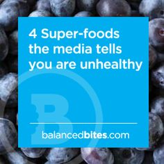 4 Super-foods the media tells you are unhealthy
